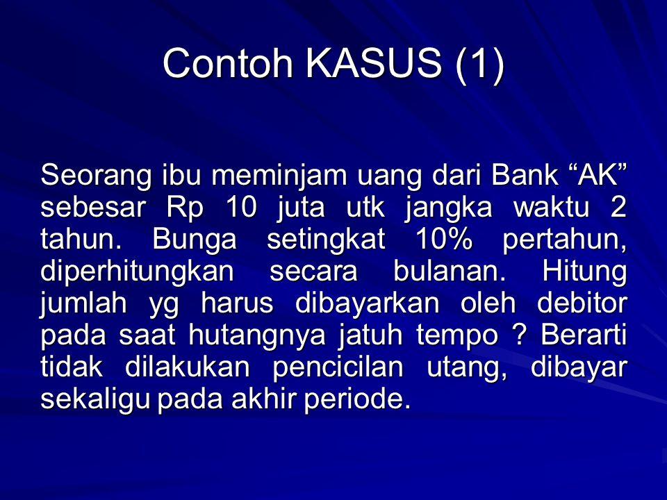 """Contoh KASUS (1) Seorang ibu meminjam uang dari Bank """"AK"""" sebesar Rp 10 juta utk jangka waktu 2 tahun. Bunga setingkat 10% pertahun, diperhitungkan se"""