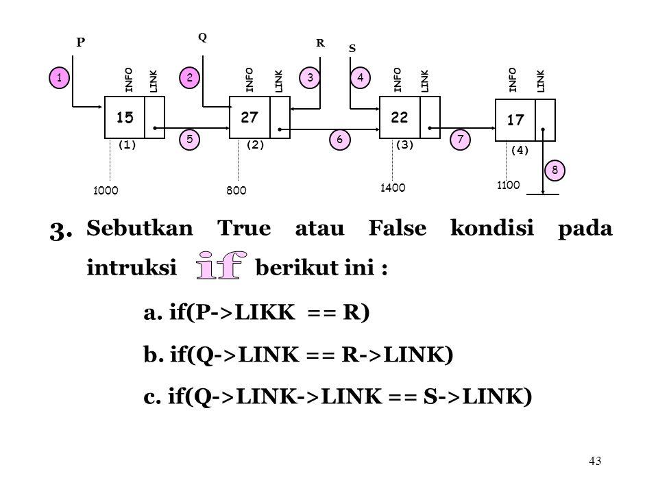43 R 6 15 INFO LINK 27 INFO LINK 22 INFO LINK (1) (2) (3) Q 17 INFO LINK (4) S 23 5 1 P 4 7 8 1000800 1400 1100 Sebutkan True atau False kondisi pada