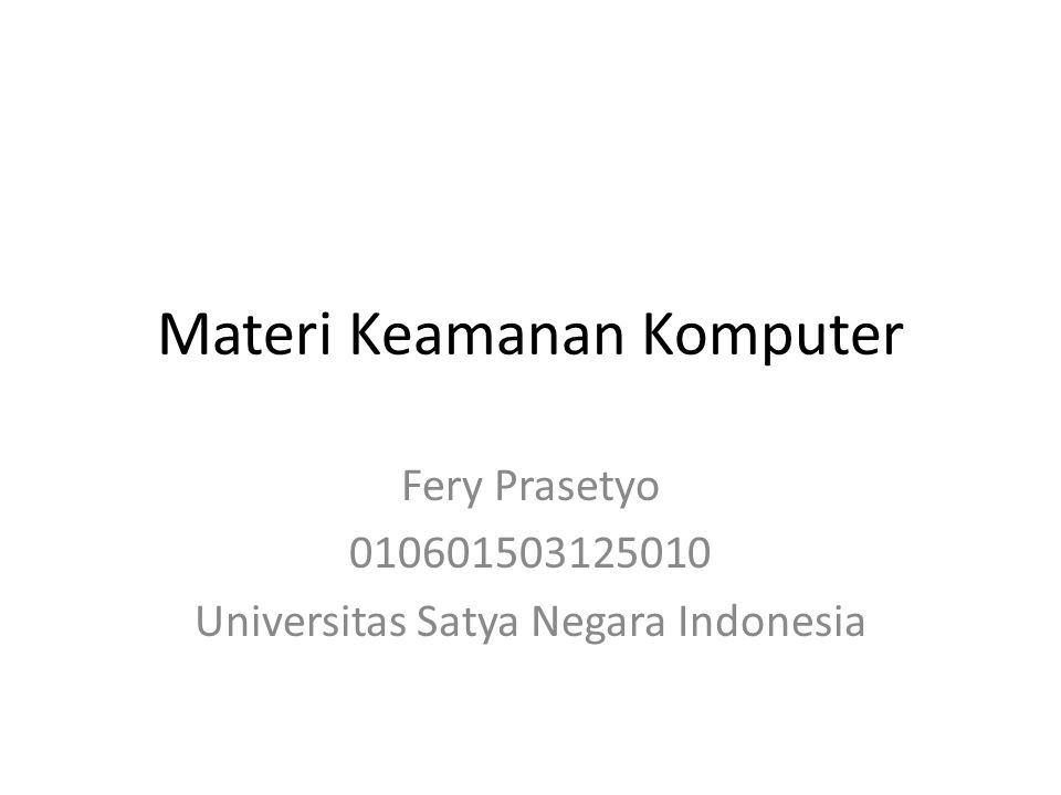 Materi Keamanan Komputer Fery Prasetyo 010601503125010 Universitas Satya Negara Indonesia