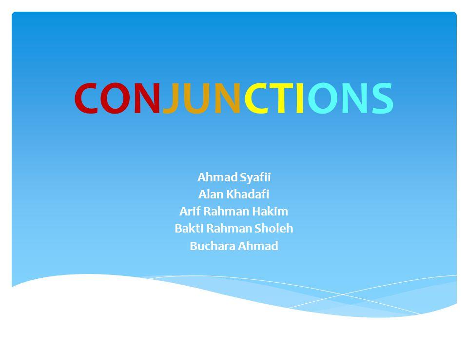 Conjunction adalah kata yang menghubungkan kata-kata, bagian-bagian kalimat atau menghubungkan kalimat dengan kalimat.