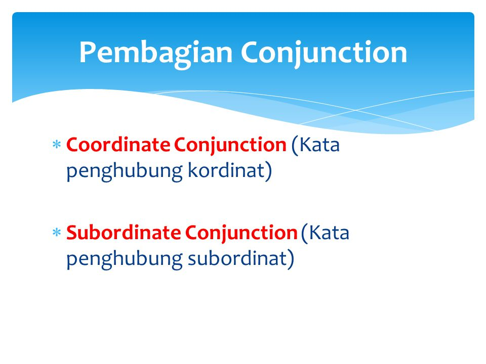  Adalah kata penghubung yang digunakan untuk menggabungkan dua buah klausa yang sederajat atau setara, maksudnya adalah antara kalimat yang satu tidak bergantung pada kalimat yang lain.