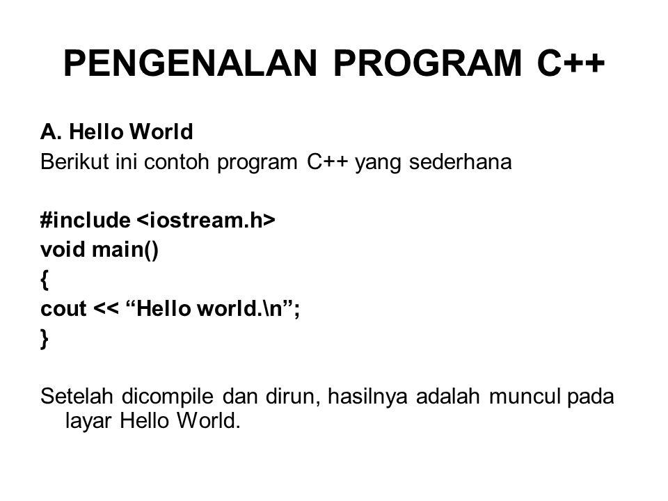 B.Fungsi main() Program C++ memang tidak akan pernah lepas dari suatu fungsi/function.