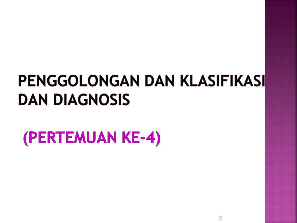  Diagnostic and Statistical Manual Of Mental Disorder (DSM) : Sistem klasifikasi gangguan-gangguan mental yg paling luas diterima.