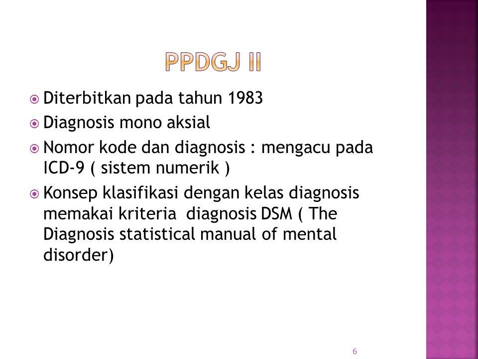  Diterbitkan pada tahnun 1993  Diagnosis multi-aksial  Nomor kode dan diagnosis merujuk pada ICD- 10  Konsep klasifikasi dengan hirarki blok memakai pedoman diagnoosis ICD-10  Diagnosis multi aksial menurut DSM-1 (APA) 7