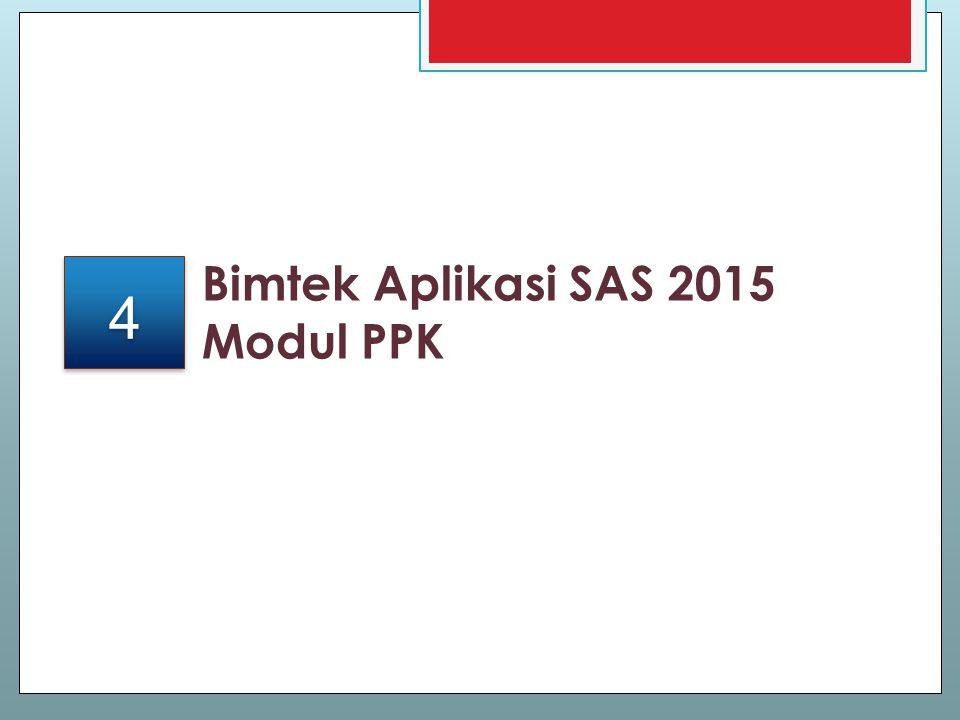 Bimtek Aplikasi SAS 2015 Modul PPK 4 4