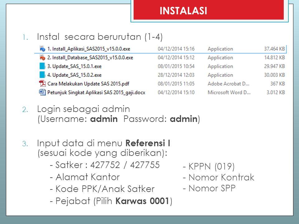 1. Instal secara berurutan (1-4) 2. Login sebagai admin (Username: admin Password: admin ) 3. Input data di menu Referensi I (sesuai kode yang diberik