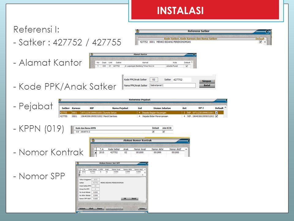 INSTALASI Referensi I: - Satker : 427752 / 427755 - Alamat Kantor - Kode PPK/Anak Satker - Pejabat - KPPN (019) - Nomor Kontrak - Nomor SPP