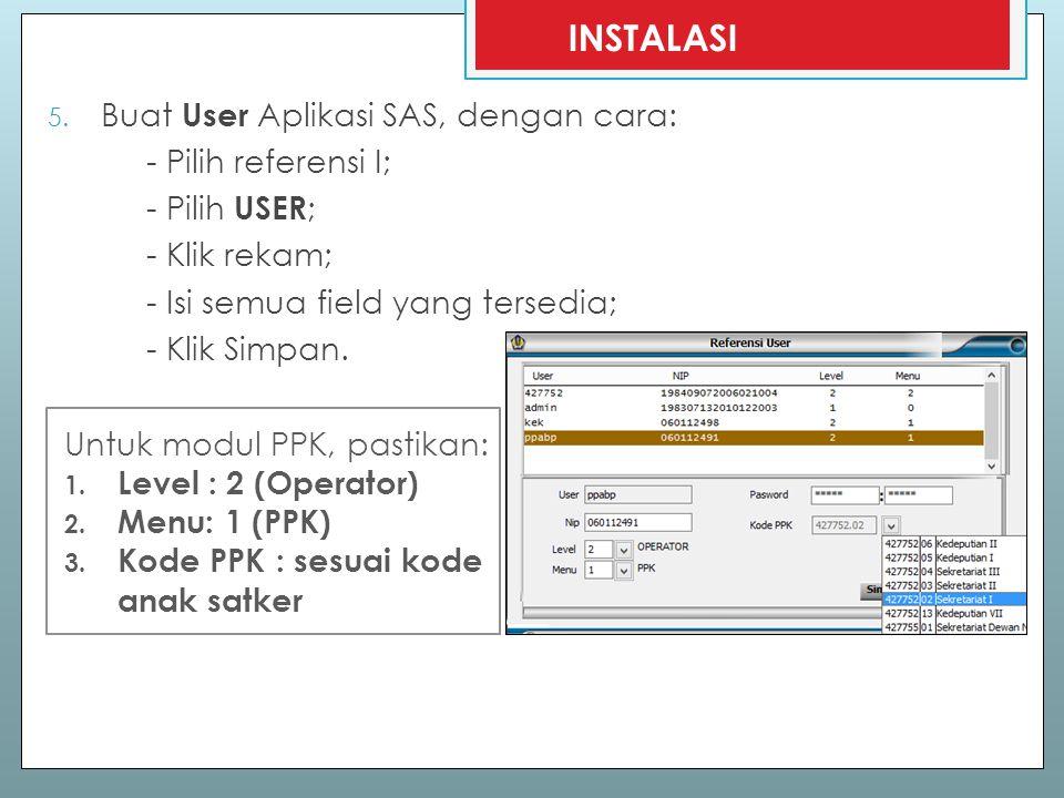 5. Buat User Aplikasi SAS, dengan cara: - Pilih referensi I; - Pilih USER ; - Klik rekam; - Isi semua field yang tersedia; - Klik Simpan. INSTALASI Un
