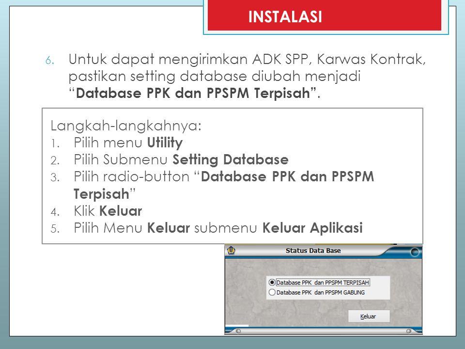 """6. Untuk dapat mengirimkan ADK SPP, Karwas Kontrak, pastikan setting database diubah menjadi """" Database PPK dan PPSPM Terpisah"""". INSTALASI Langkah-lan"""