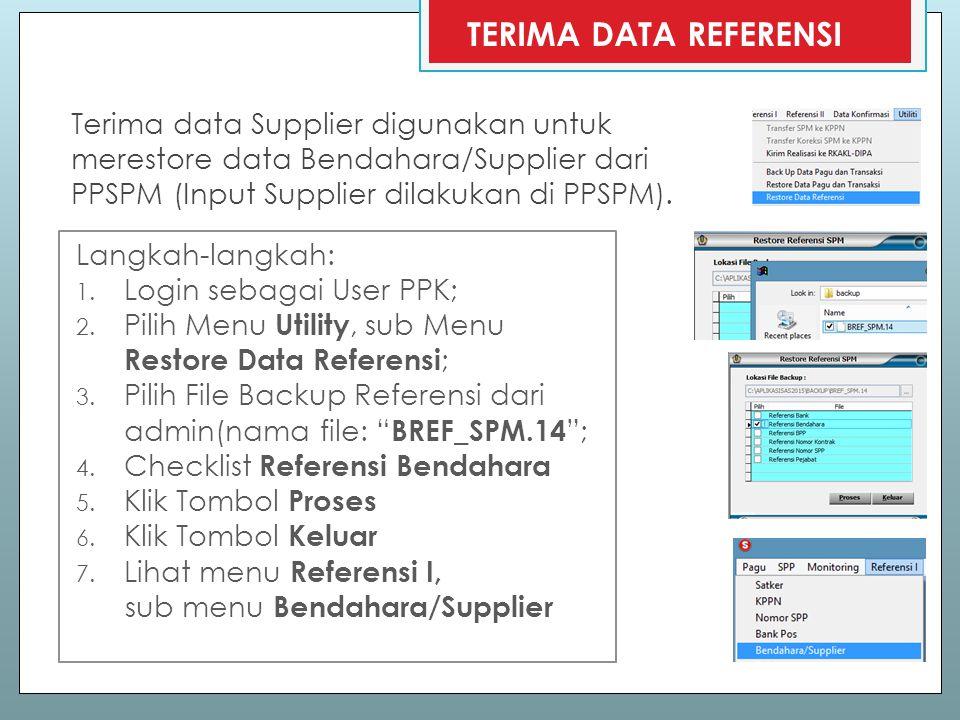 Terima data Supplier digunakan untuk merestore data Bendahara/Supplier dari PPSPM (Input Supplier dilakukan di PPSPM). TERIMA DATA REFERENSI Langkah-l