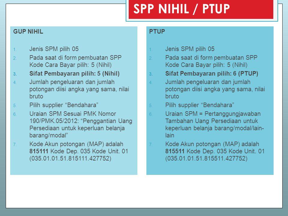 GUP NIHIL 1. Jenis SPM pilih 05 2. Pada saat di form pembuatan SPP Kode Cara Bayar pilih: 5 (Nihil) 3. Sifat Pembayaran pilih: 5 (Nihil) 4. Jumlah pen