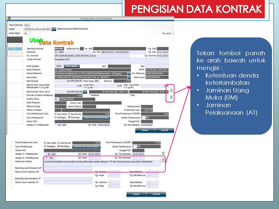 Tekan tombol panah ke arah bawah untuk mengisi : Ketentuan denda keterlambatan Jaminan Uang Muka (UM) Jaminan Pelaksanaan (AT)