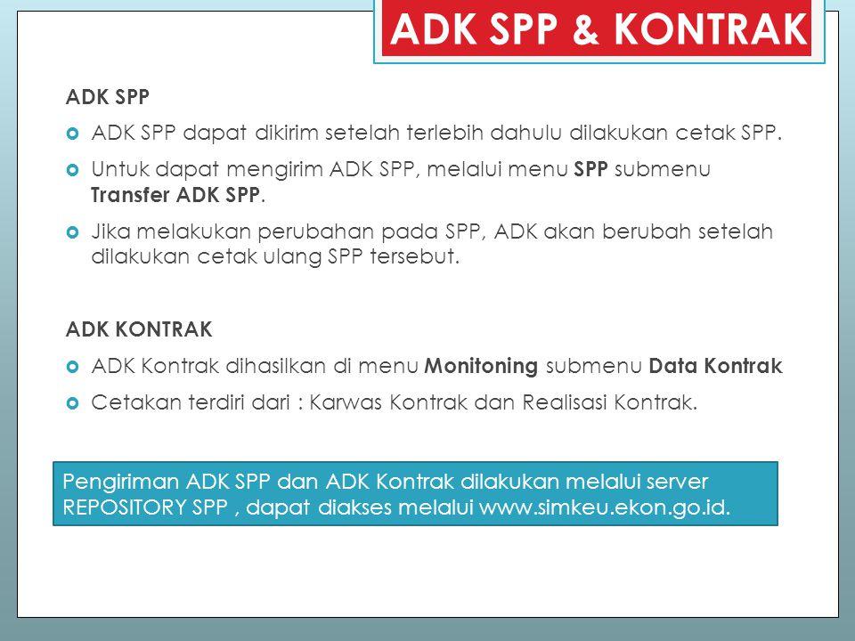 ADK SPP & KONTRAK ADK SPP  ADK SPP dapat dikirim setelah terlebih dahulu dilakukan cetak SPP.  Untuk dapat mengirim ADK SPP, melalui menu SPP submen