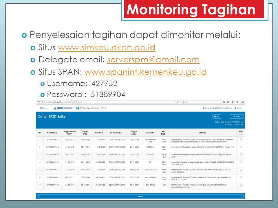 Monitoring Tagihan  Penyelesaian tagihan dapat dimonitor melalui:  Situs www.simkeu.ekon.go.idwww.simkeu.ekon.go.id  Delegate email: serverspm@gmai