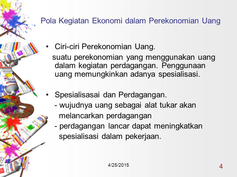 4/25/2015 4 Pola Kegiatan Ekonomi dalam Perekonomian Uang Ciri-ciri Perekonomian Uang.