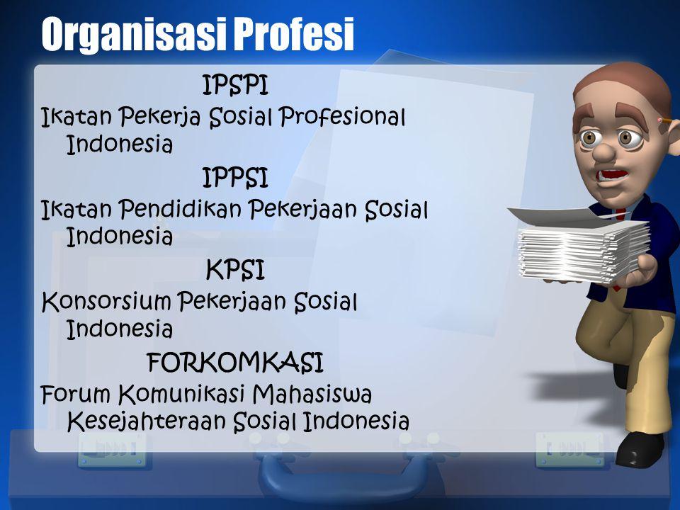 Organisasi Profesi IPSPI Ikatan Pekerja Sosial Profesional Indonesia IPPSI Ikatan Pendidikan Pekerjaan Sosial Indonesia KPSI Konsorsium Pekerjaan Sosi