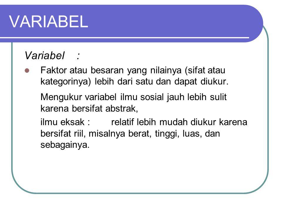 VARIABEL Variabel : Faktor atau besaran yang nilainya (sifat atau kategorinya) lebih dari satu dan dapat diukur. Mengukur variabel ilmu sosial jauh le