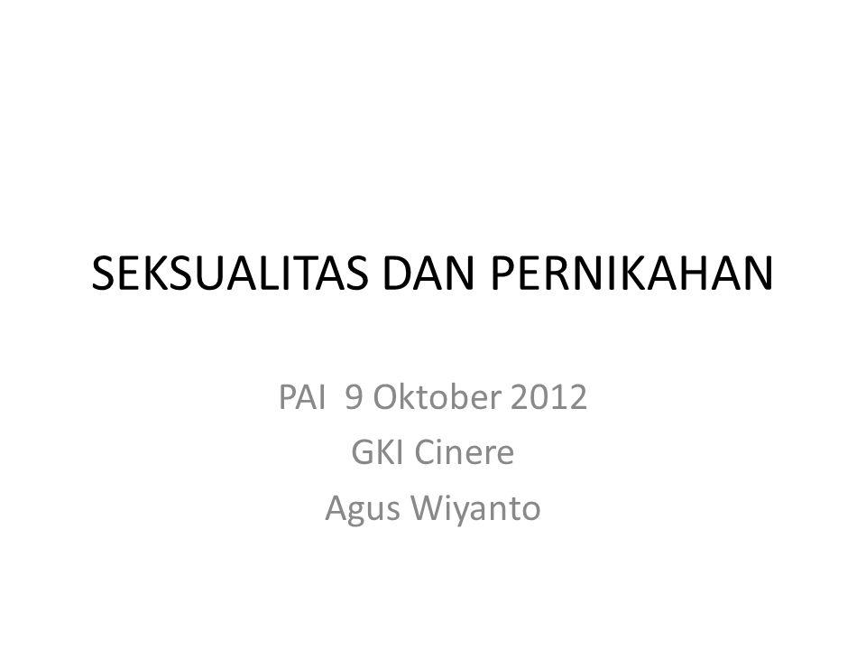 SEKSUALITAS DAN PERNIKAHAN PAI 9 Oktober 2012 GKI Cinere Agus Wiyanto