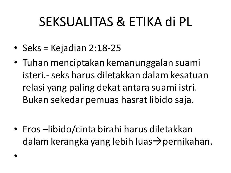SEKSUALITAS & ETIKA di PL Seks = Kejadian 2:18-25 Tuhan menciptakan kemanunggalan suami isteri.- seks harus diletakkan dalam kesatuan relasi yang paling dekat antara suami istri.