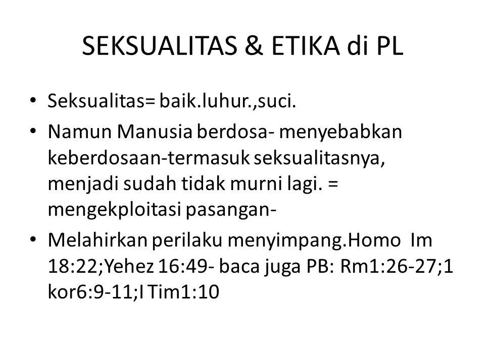 SEKSUALITAS & ETIKA di PL Seksualitas= baik.luhur.,suci.