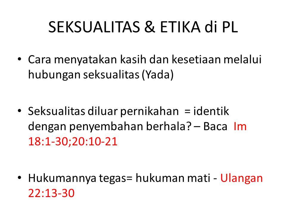 SEKSUALITAS & ETIKA di PL Cara menyatakan kasih dan kesetiaan melalui hubungan seksualitas (Yada) Seksualitas diluar pernikahan = identik dengan penyembahan berhala.