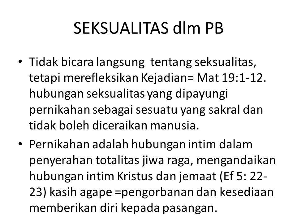 SEKSUALITAS dlm PB Tidak bicara langsung tentang seksualitas, tetapi merefleksikan Kejadian= Mat 19:1-12.