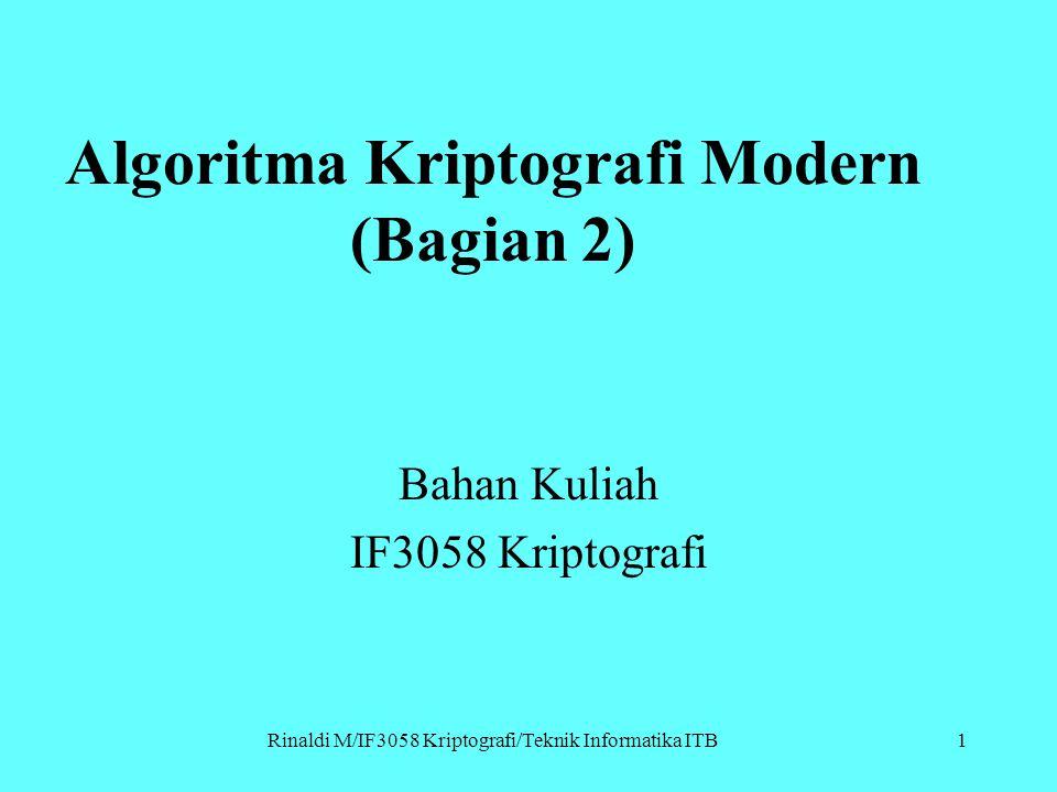Rinaldi M/IF3058 Kriptografi/Teknik Informatika ITB Algoritma Kriptografi Modern (Bagian 2) Bahan Kuliah IF3058 Kriptografi 1