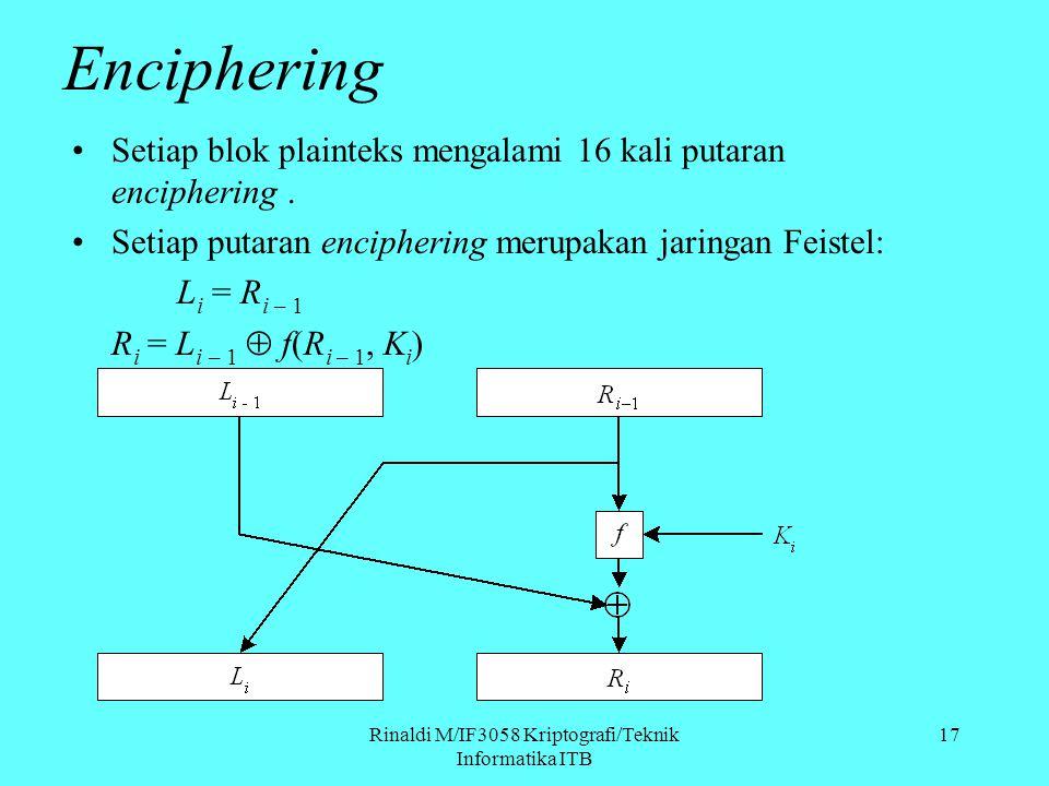 Rinaldi M/IF3058 Kriptografi/Teknik Informatika ITB Enciphering Setiap blok plainteks mengalami 16 kali putaran enciphering. Setiap putaran encipherin