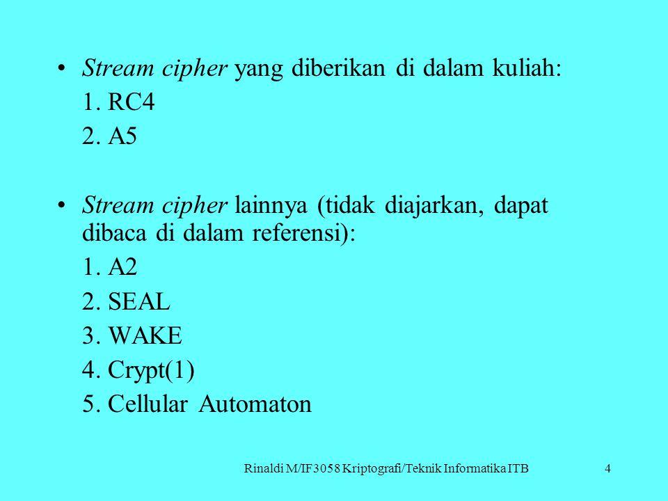 Rinaldi M/IF3058 Kriptografi/Teknik Informatika ITB Stream cipher yang diberikan di dalam kuliah: 1. RC4 2. A5 Stream cipher lainnya (tidak diajarkan,