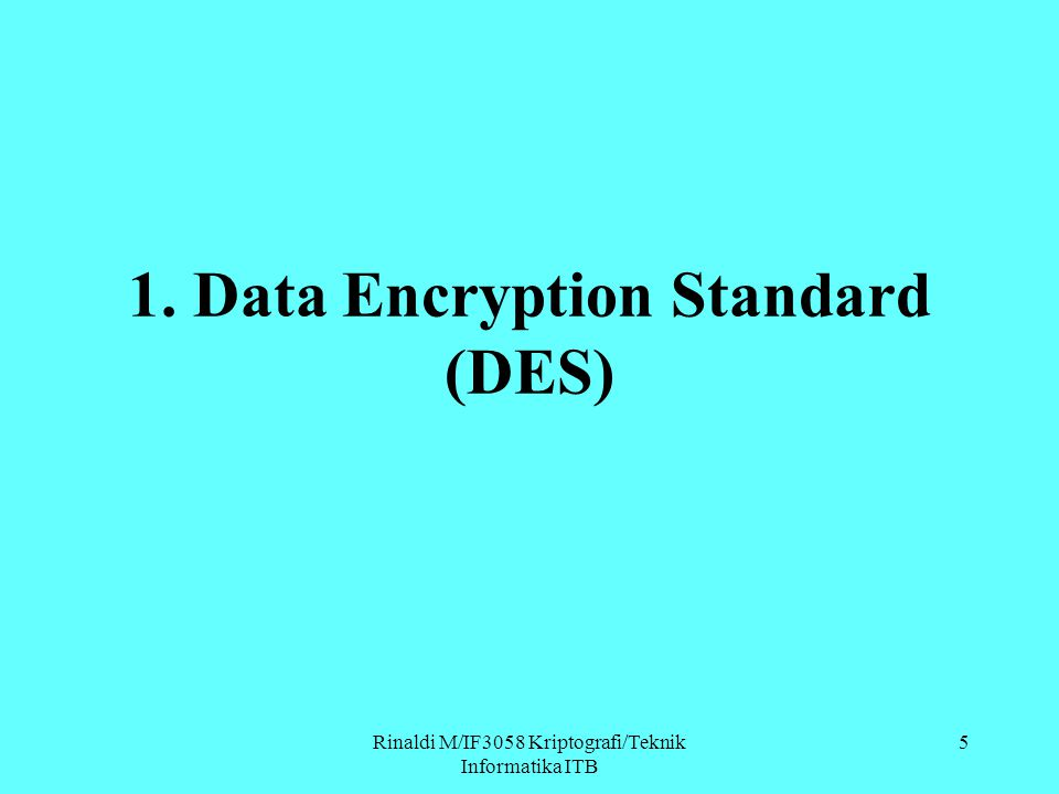 1. Data Encryption Standard (DES) Rinaldi M/IF3058 Kriptografi/Teknik Informatika ITB 5