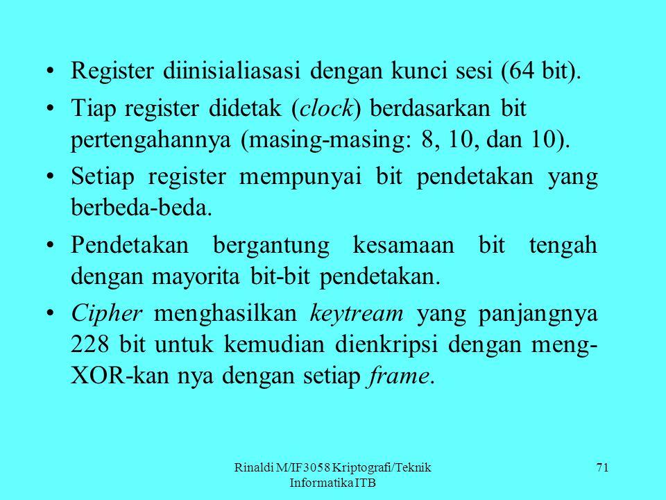 Rinaldi M/IF3058 Kriptografi/Teknik Informatika ITB 71 Register diinisialiasasi dengan kunci sesi (64 bit). Tiap register didetak (clock) berdasarkan