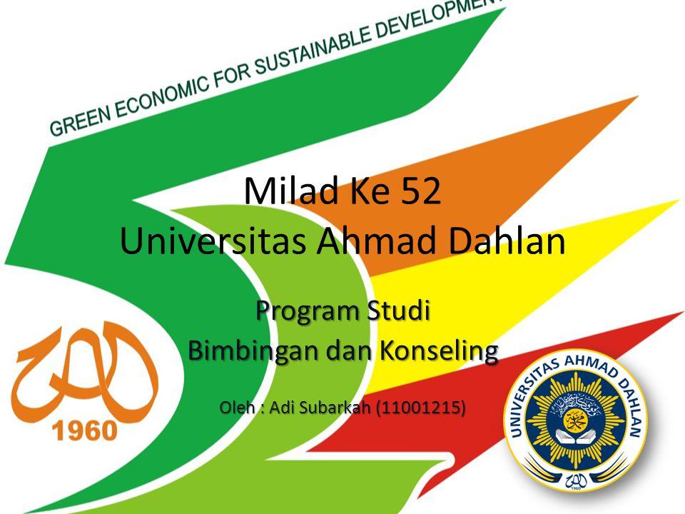 Milad Ke 52 Universitas Ahmad Dahlan Program Studi Bimbingan dan Konseling Oleh : Adi Subarkah (11001215)