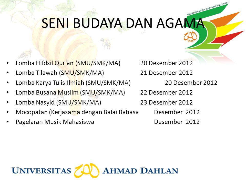 SENI BUDAYA DAN AGAMA Lomba Hifdsil Qur'an (SMU/SMK/MA) 20 Desember 2012 Lomba Tilawah (SMU/SMK/MA) 21 Desember 2012 Lomba Karya Tulis Ilmiah (SMU/SMK