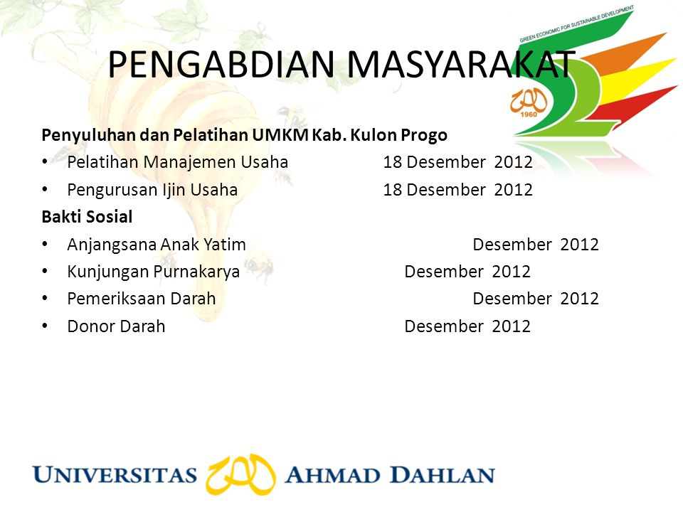 PENGABDIAN MASYARAKAT Penyuluhan dan Pelatihan UMKM Kab. Kulon Progo Pelatihan Manajemen Usaha18 Desember 2012 Pengurusan Ijin Usaha18 Desember 2012 B