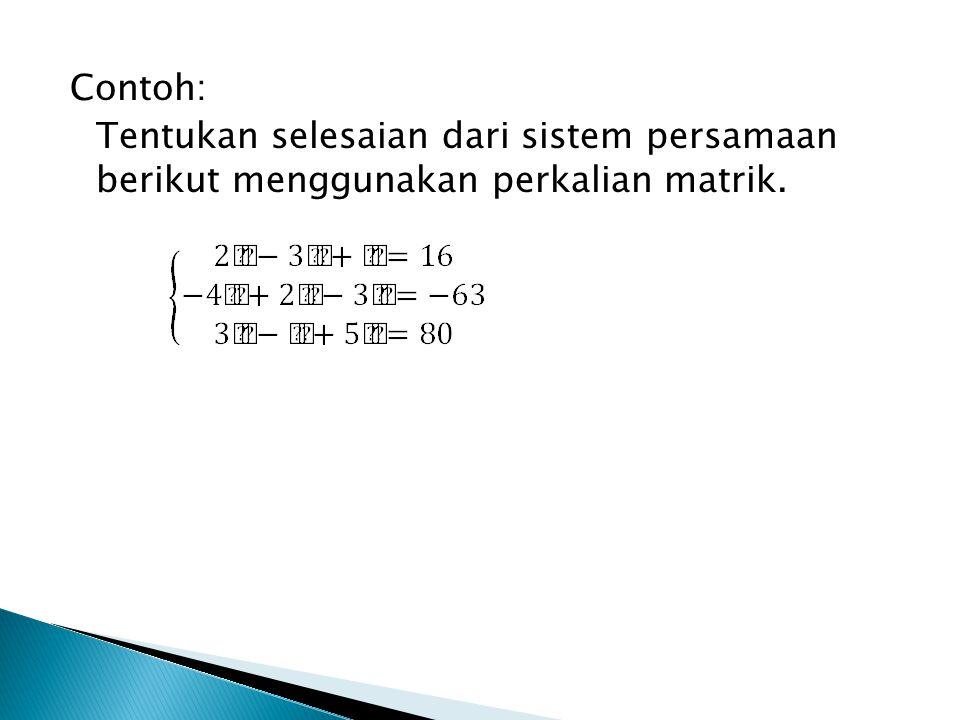 Contoh: Tentukan selesaian dari sistem persamaan berikut menggunakan perkalian matrik.