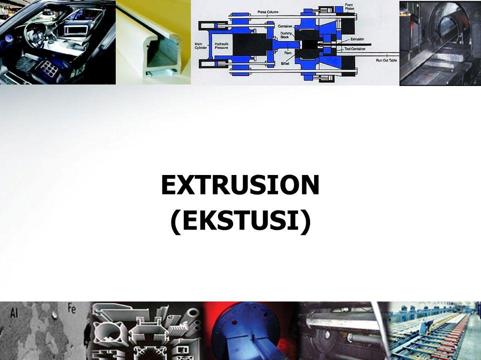 2 EXTRUSION Merupakan proses kompresi dimana :  Material mengalir ke dalam lubang cetakan melalui suatu penekanan  Menghasilkan material kontinyu dg bentuk penampang sesuai dg bentuk lubang cetakan (die)