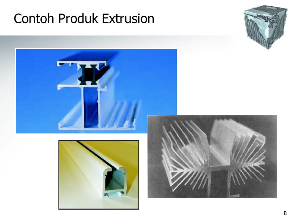 19 HOT EXTRUSION  Produk Hot Extrusion banyak digunakan sbg : ◊ komponen otomotif & konstruksi ◊ frame jendela ◊ railing ◊ komponen struktur pesawat udara.