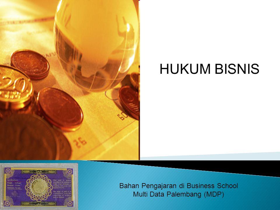 HUKUM BISNIS Bahan Pengajaran di Business School Multi Data Palembang (MDP)