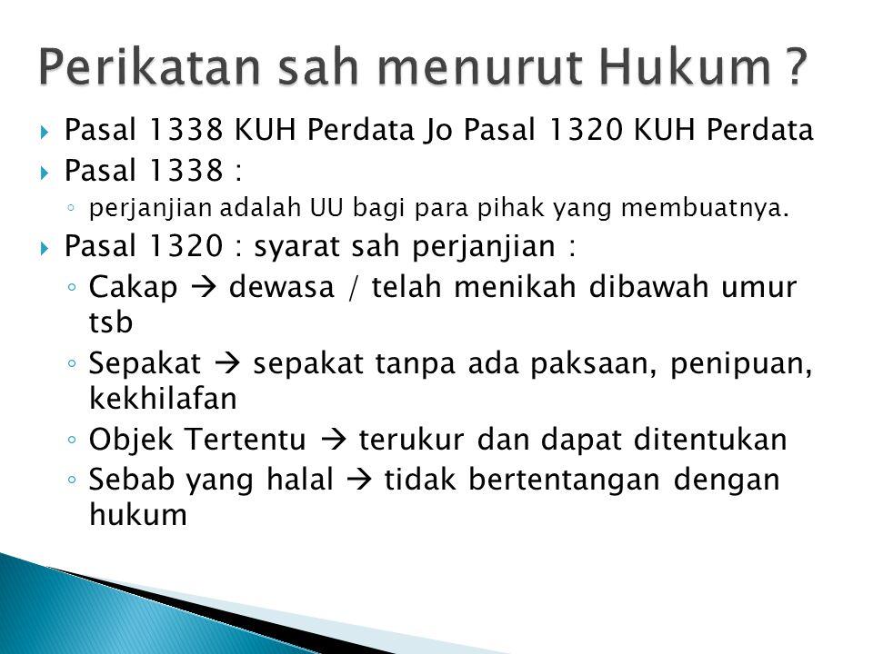  Pasal 1338 KUH Perdata Jo Pasal 1320 KUH Perdata  Pasal 1338 : ◦ perjanjian adalah UU bagi para pihak yang membuatnya.  Pasal 1320 : syarat sah pe