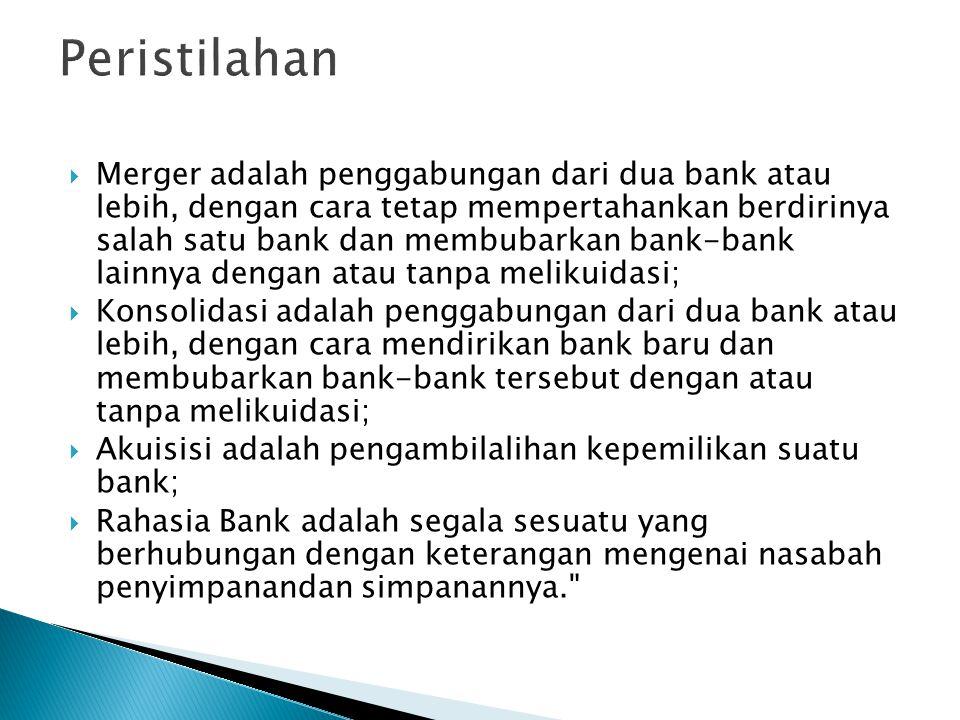 Merger adalah penggabungan dari dua bank atau lebih, dengan cara tetap mempertahankan berdirinya salah satu bank dan membubarkan bank-bank lainnya d