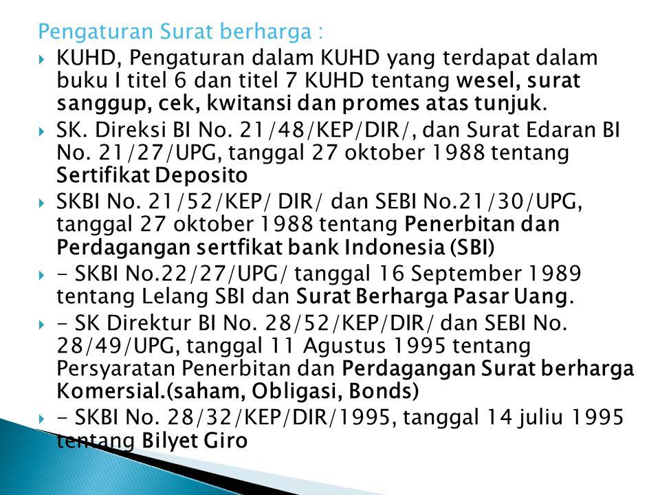 Pengaturan Surat berharga :  KUHD, Pengaturan dalam KUHD yang terdapat dalam buku I titel 6 dan titel 7 KUHD tentang wesel, surat sanggup, cek, kwitansi dan promes atas tunjuk.