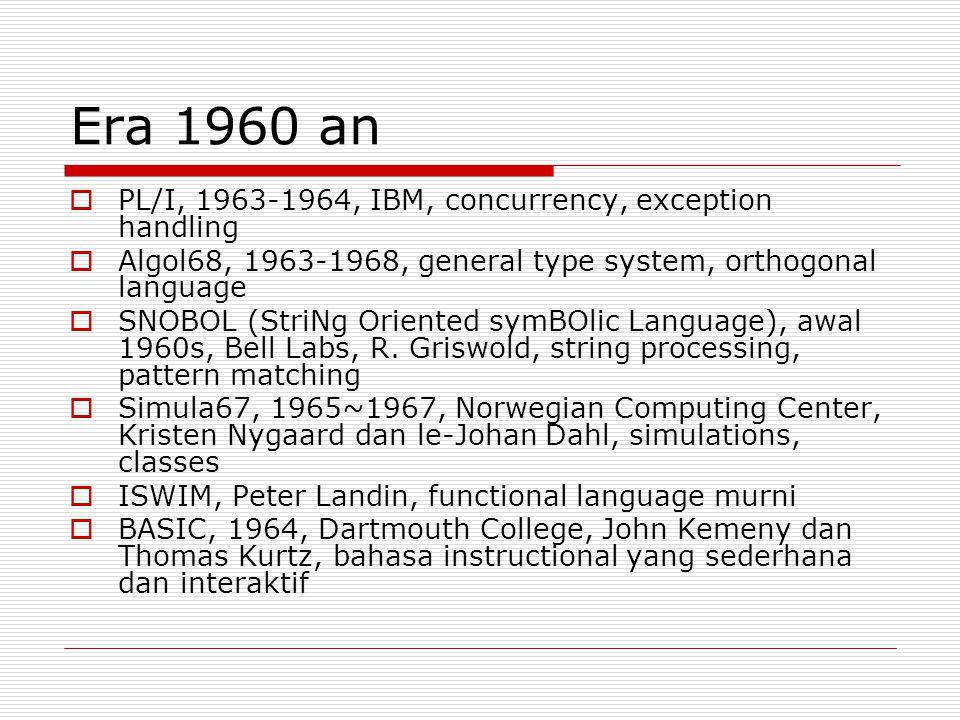 Era 1960 an  PL/I, 1963-1964, IBM, concurrency, exception handling  Algol68, 1963-1968, general type system, orthogonal language  SNOBOL (StriNg Or