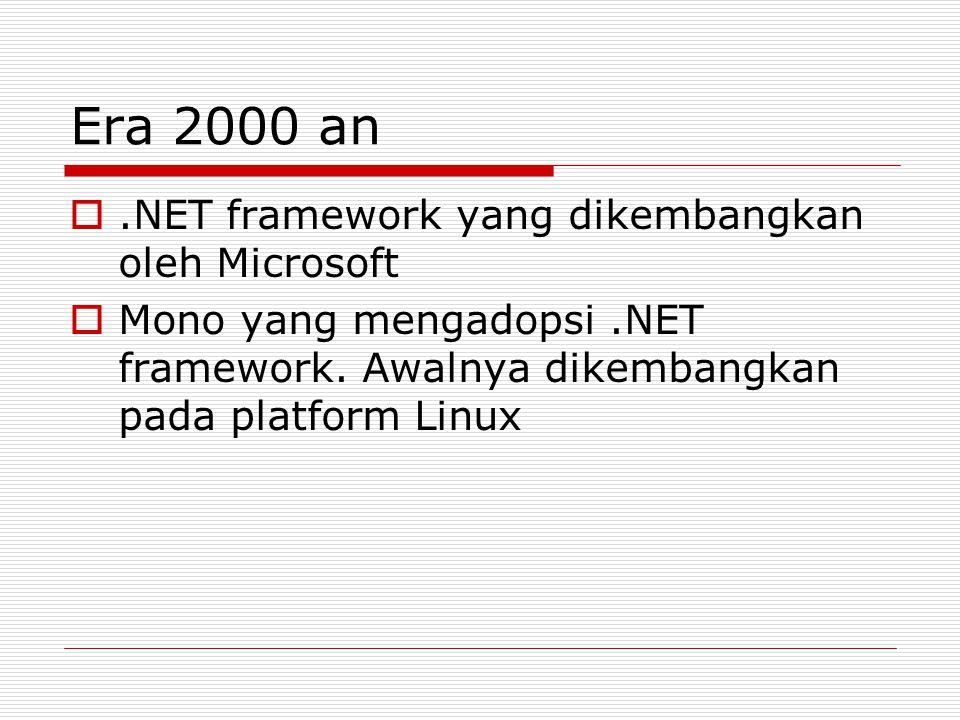 Era 2000 an .NET framework yang dikembangkan oleh Microsoft  Mono yang mengadopsi.NET framework. Awalnya dikembangkan pada platform Linux