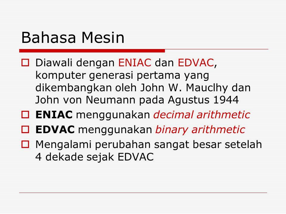 Bahasa Mesin  Diawali dengan ENIAC dan EDVAC, komputer generasi pertama yang dikembangkan oleh John W. Mauclhy dan John von Neumann pada Agustus 1944