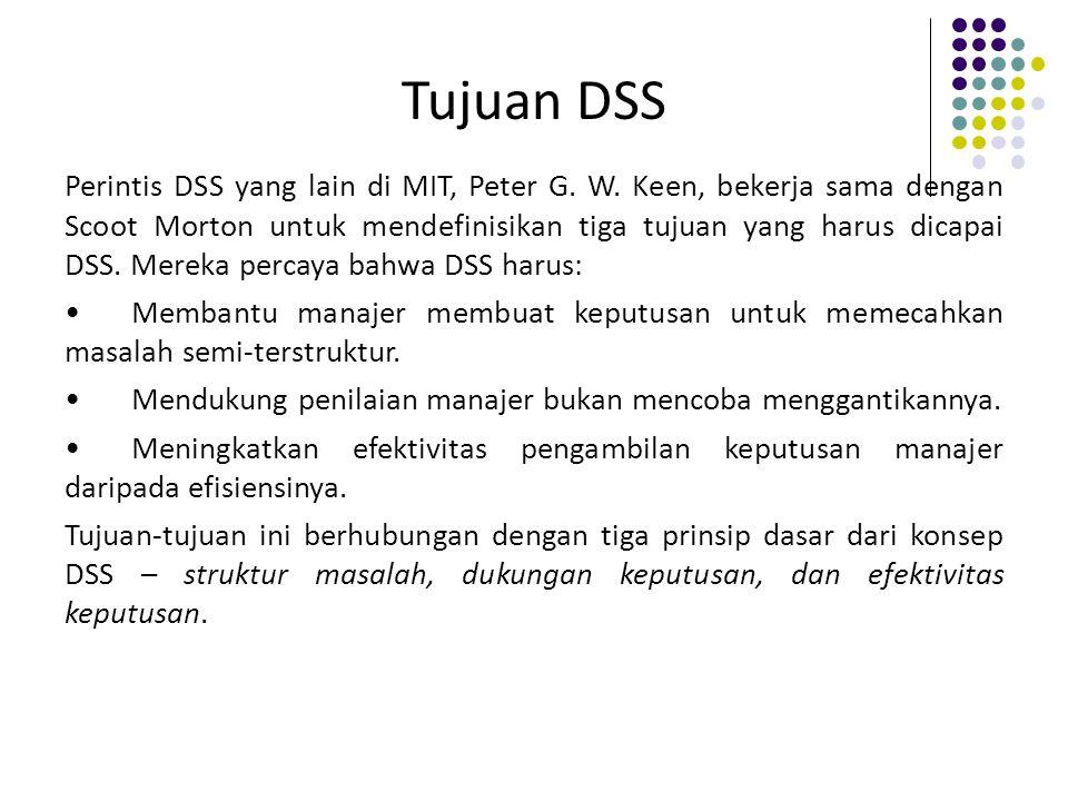 Tujuan DSS Perintis DSS yang lain di MIT, Peter G. W. Keen, bekerja sama dengan Scoot Morton untuk mendefinisikan tiga tujuan yang harus dicapai DSS.