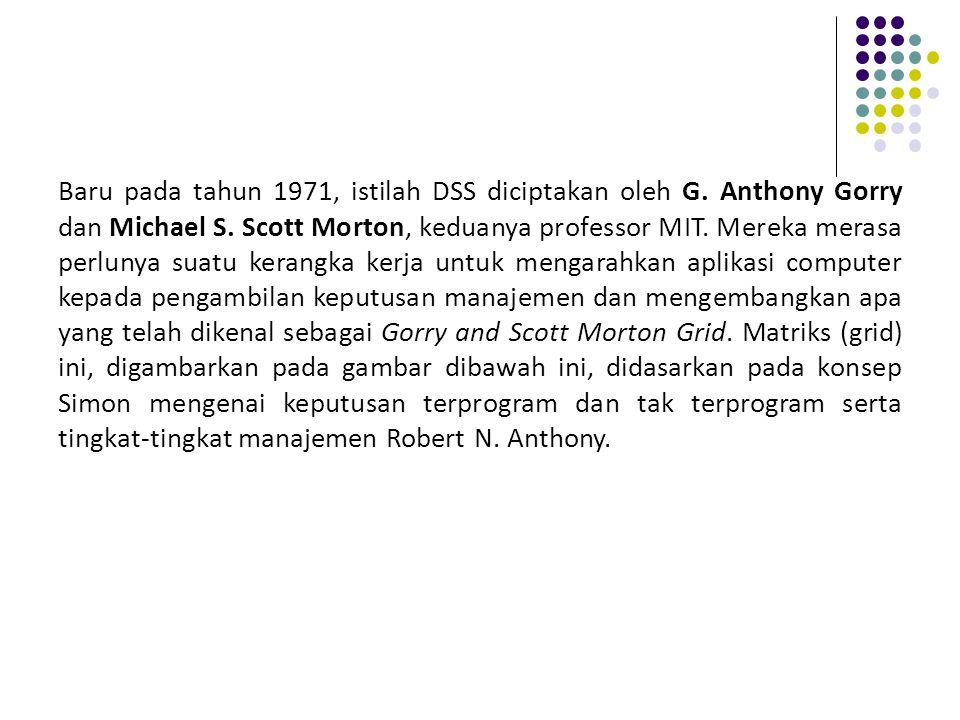 Baru pada tahun 1971, istilah DSS diciptakan oleh G. Anthony Gorry dan Michael S. Scott Morton, keduanya professor MIT. Mereka merasa perlunya suatu k