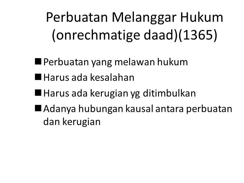 Perbuatan Melanggar Hukum (onrechmatige daad)(1365) Perbuatan yang melawan hukum Harus ada kesalahan Harus ada kerugian yg ditimbulkan Adanya hubungan