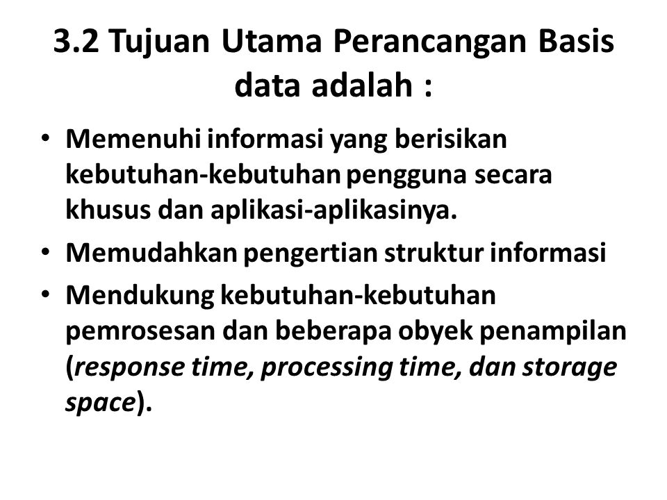 3.2 Tujuan Utama Perancangan Basis data adalah : Memenuhi informasi yang berisikan kebutuhan-kebutuhan pengguna secara khusus dan aplikasi-aplikasinya.
