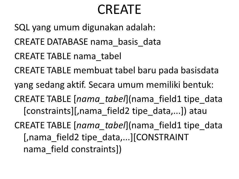 CREATE SQL yang umum digunakan adalah: CREATE DATABASE nama_basis_data CREATE TABLE nama_tabel CREATE TABLE membuat tabel baru pada basisdata yang sedang aktif.