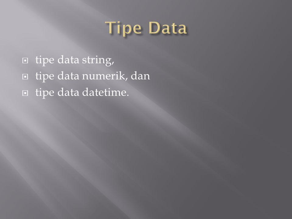  tipe data string,  tipe data numerik, dan  tipe data datetime.